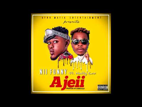 Nii Funny — Ajeii ft Natty Lee (Prod.By Jusino Play)